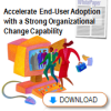 Accelerate End-User Adoption with a Strong Organizational Change Capability (White Paper)